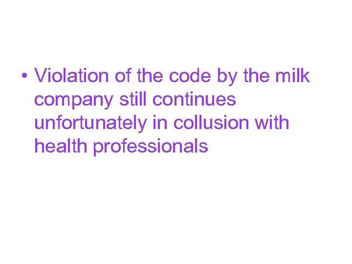 • Violation of the code by the milk company still continues unfortunately in