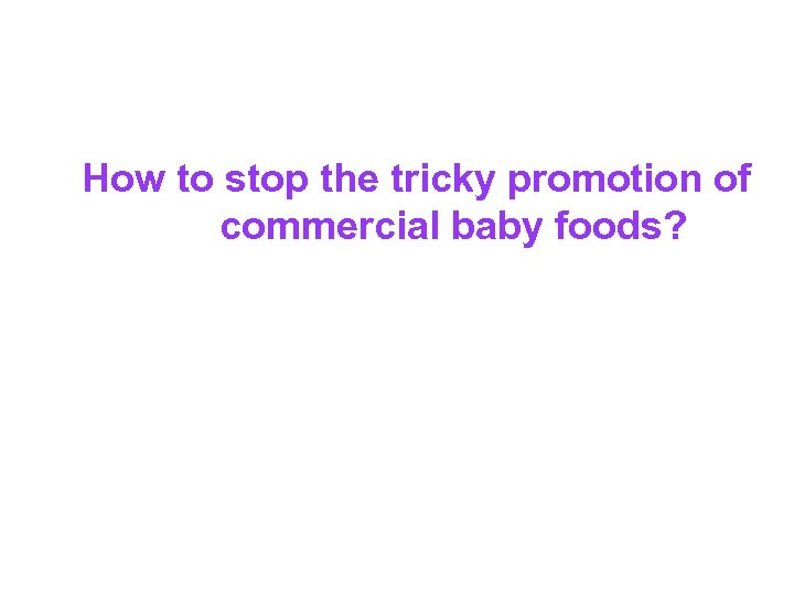 How to stop the tricky promotion of commercial baby foods?