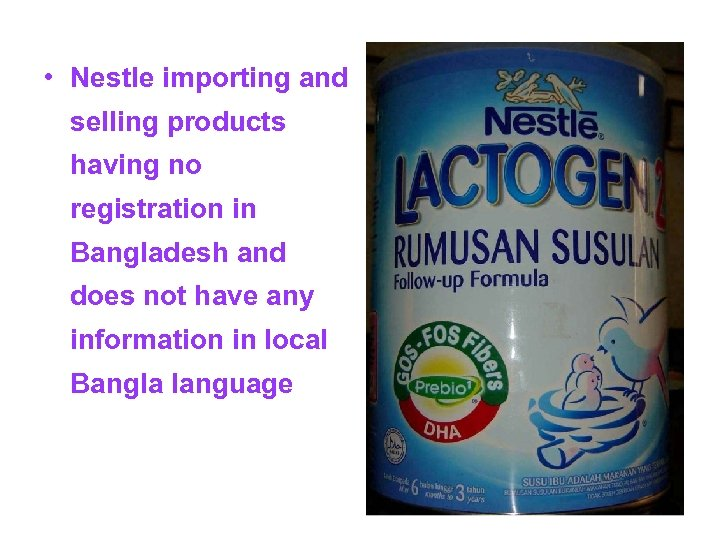 • Nestle importing and selling products having no registration in Bangladesh and does