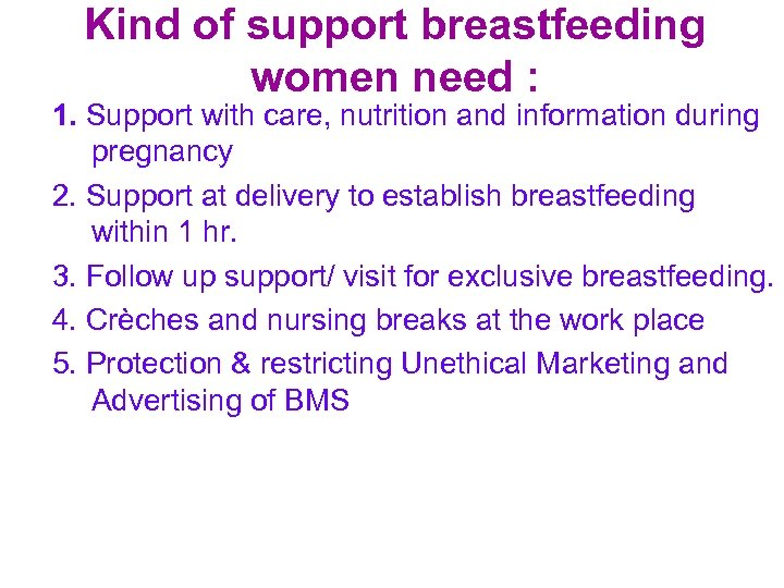 Kind of support breastfeeding women need : 1. Support with care, nutrition and information