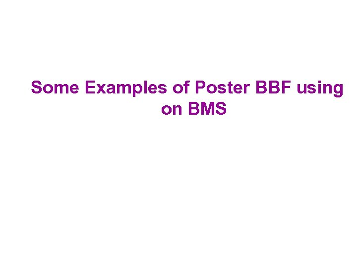 Some Examples of Poster BBF using on BMS