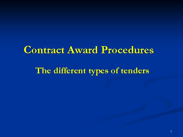 Contract Award Procedures The different types of tenders 1