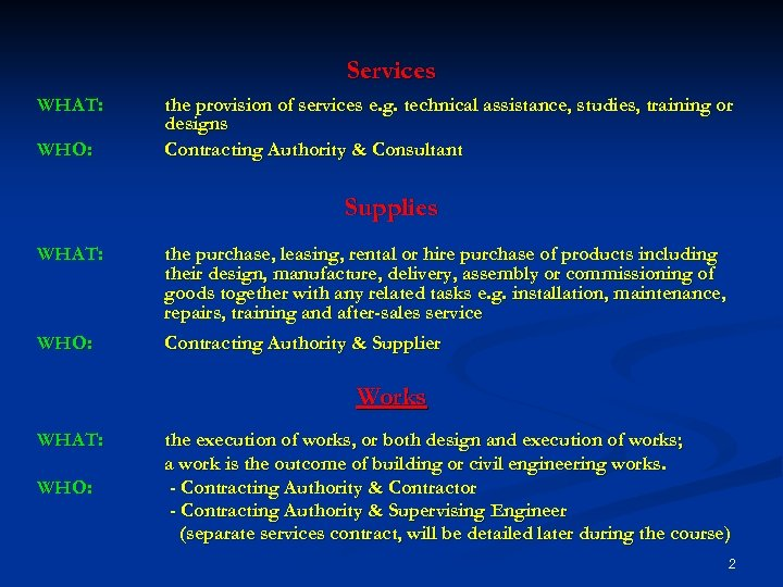 Services WHAT: WHO: the provision of services e. g. technical assistance, studies, training or