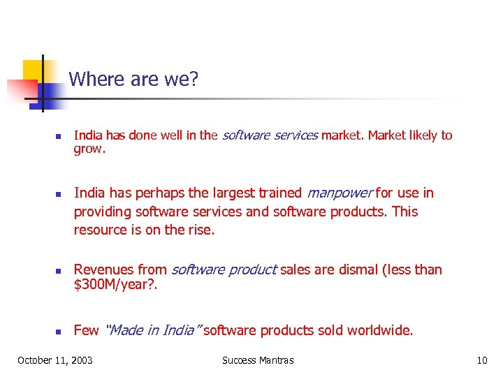Where are we? n n India has done well in the software services market.