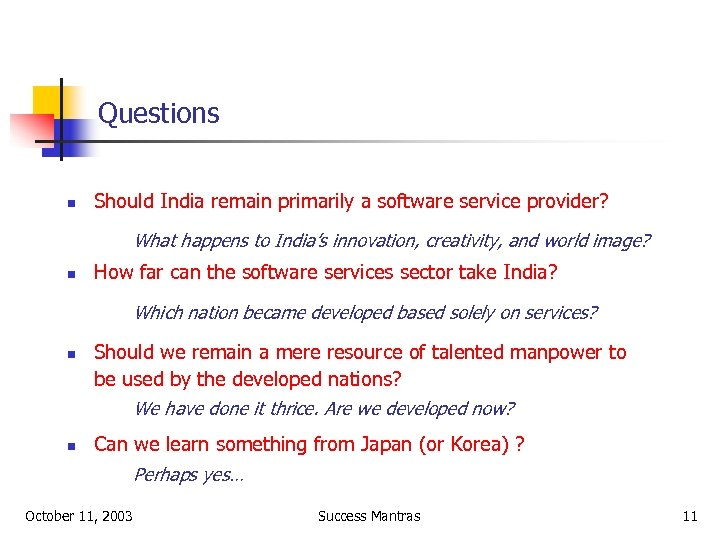 Questions n Should India remain primarily a software service provider? What happens to India's