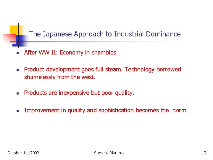 The Japanese Approach to Industrial Dominance n n After WW II: Economy in shambles.