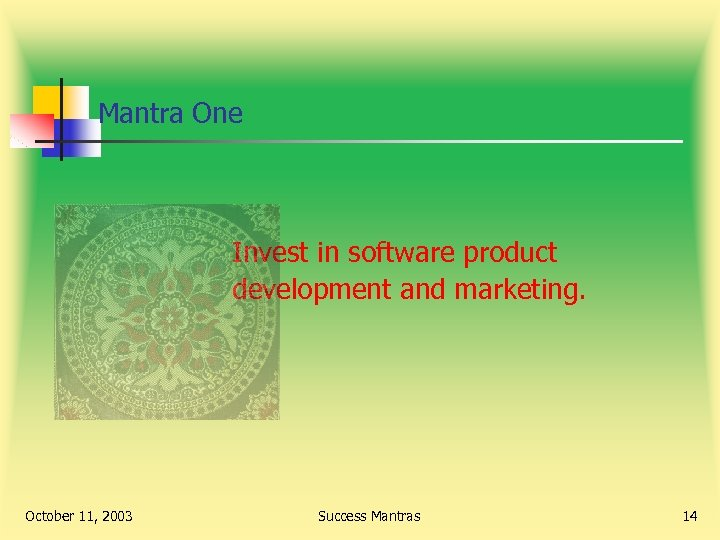 Mantra One Invest in software product development and marketing. October 11, 2003 Success Mantras