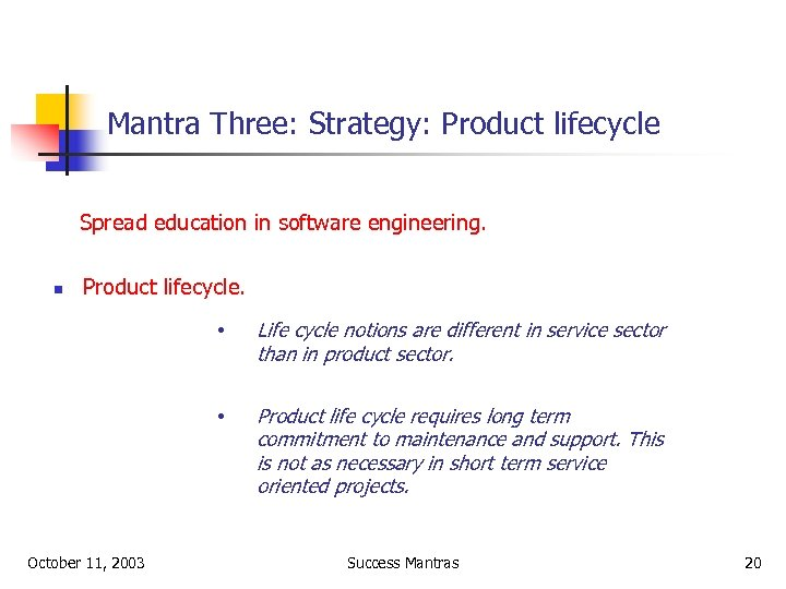 Mantra Three: Strategy: Product lifecycle Spread education in software engineering. n Product lifecycle. •