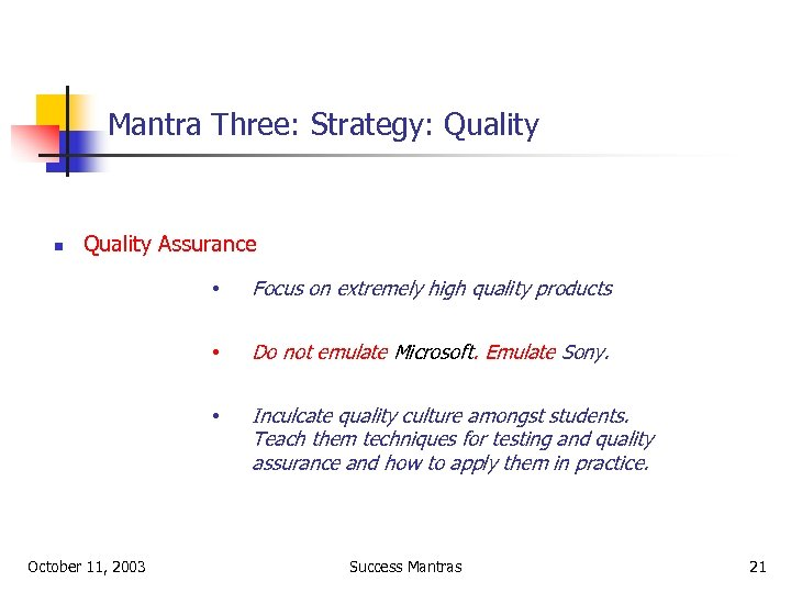 Mantra Three: Strategy: Quality n Quality Assurance • • Do not emulate Microsoft. Emulate