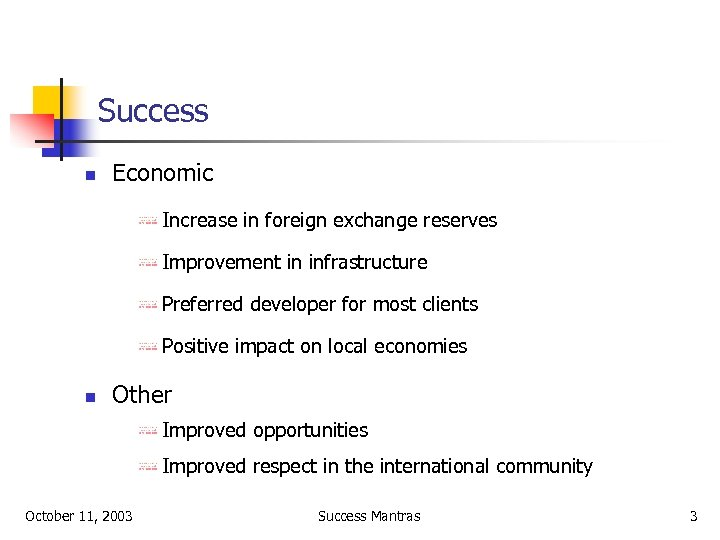 Success n Economic Increase in foreign exchange reserves Improvement in infrastructure Preferred developer for