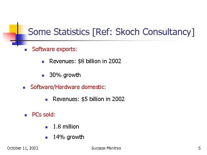 Some Statistics [Ref: Skoch Consultancy] n Software exports: n n n Revenues: $8 billion
