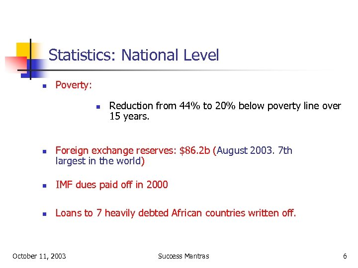 Statistics: National Level n Poverty: n n Reduction from 44% to 20% below poverty