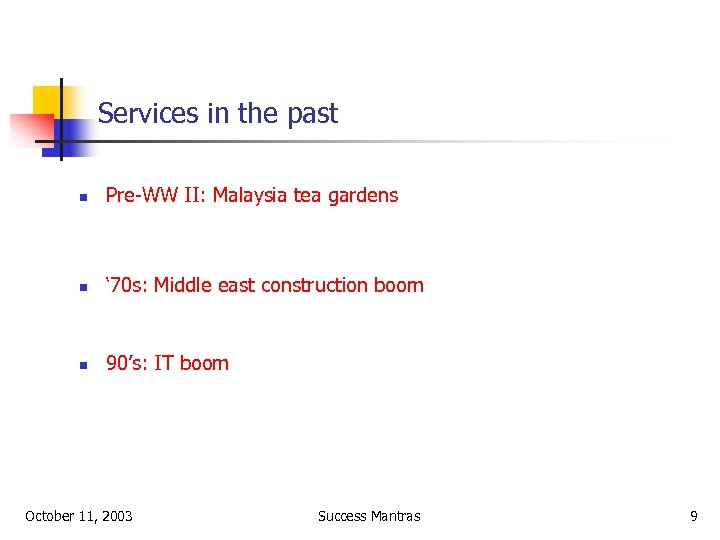 Services in the past n Pre-WW II: Malaysia tea gardens n ' 70 s: