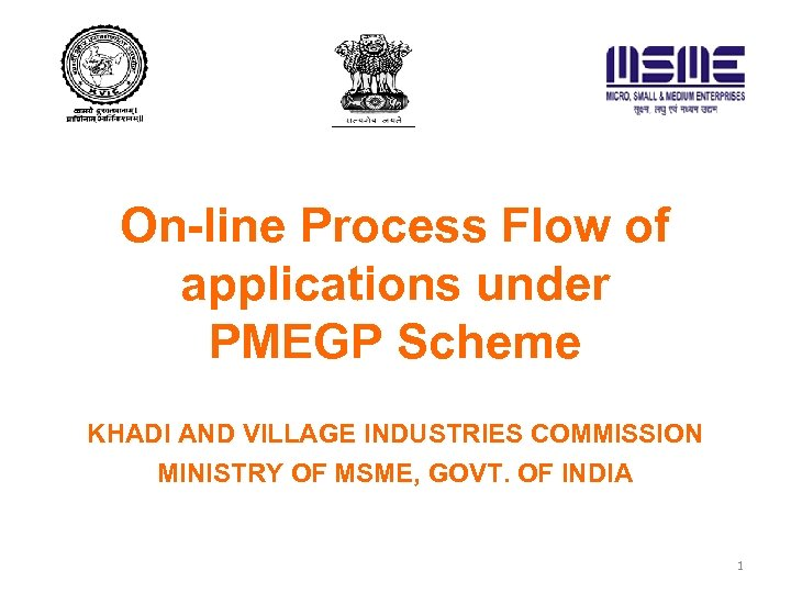 On-line Process Flow of applications under PMEGP Scheme KHADI AND VILLAGE INDUSTRIES COMMISSION MINISTRY