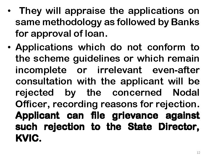 • They will appraise the applications on same methodology as followed by Banks