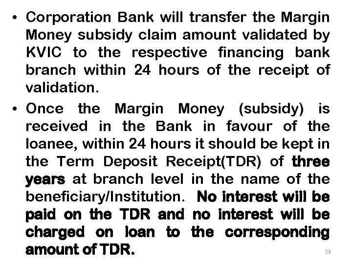 • Corporation Bank will transfer the Margin Money subsidy claim amount validated by