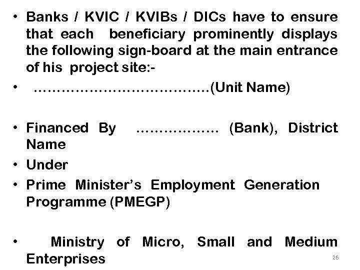 • Banks / KVIC / KVIBs / DICs have to ensure that each