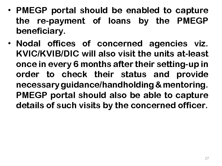 • PMEGP portal should be enabled to capture the re-payment of loans by