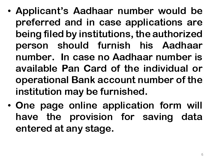 • Applicant's Aadhaar number would be preferred and in case applications are being