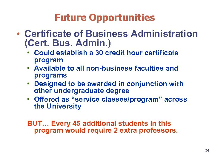 Future Opportunities • Certificate of Business Administration (Cert. Bus. Admin. ) • Could establish