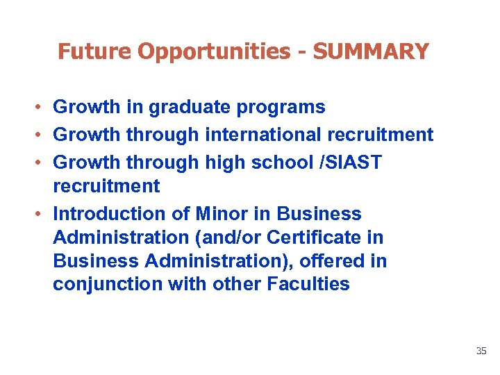 Future Opportunities - SUMMARY • Growth in graduate programs • Growth through international recruitment