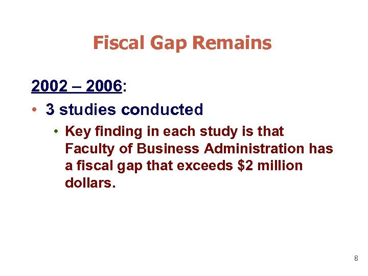 Fiscal Gap Remains 2002 – 2006: • 3 studies conducted • Key finding in