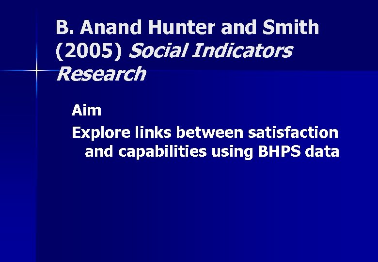 B. Anand Hunter and Smith (2005) Social Indicators Research Aim Explore links between satisfaction