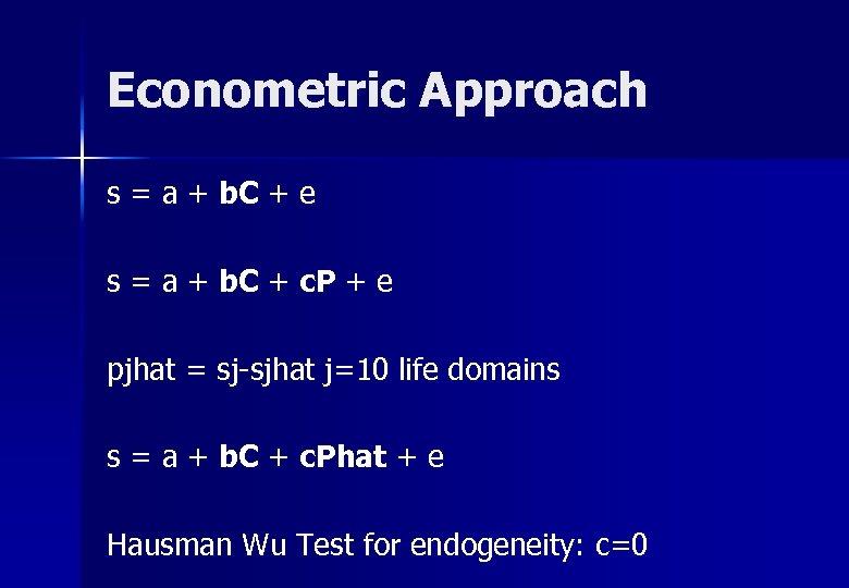 Econometric Approach s = a + b. C + e s = a +