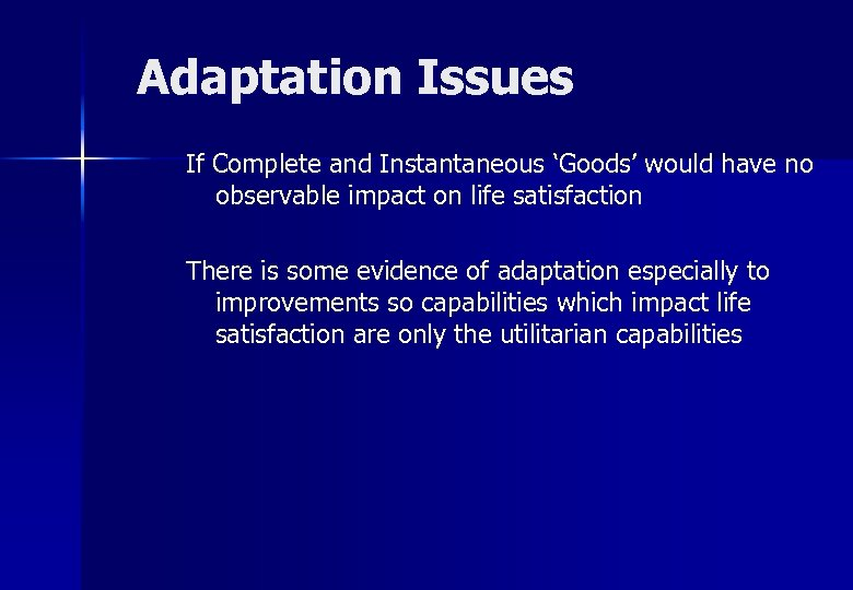 Adaptation Issues If Complete and Instantaneous 'Goods' would have no observable impact on life