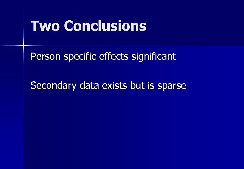 Two Conclusions Person specific effects significant Secondary data exists but is sparse