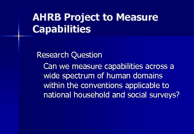 AHRB Project to Measure Capabilities Research Question Can we measure capabilities across a wide