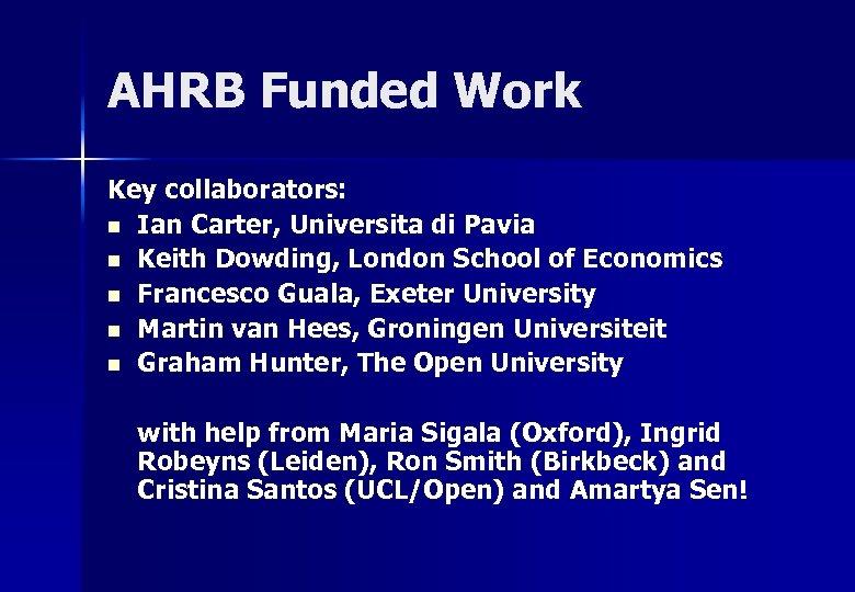 AHRB Funded Work Key collaborators: n Ian Carter, Universita di Pavia n Keith Dowding,