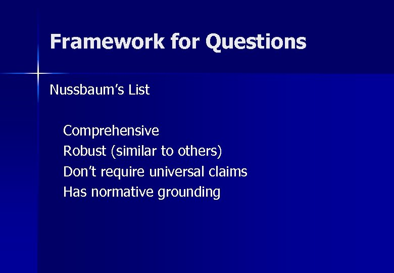 Framework for Questions Nussbaum's List Comprehensive Robust (similar to others) Don't require universal claims
