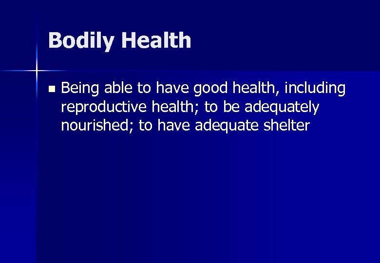 Bodily Health n Being able to have good health, including reproductive health; to be