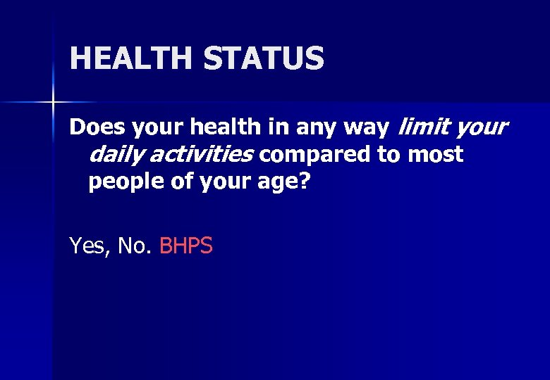HEALTH STATUS Does your health in any way limit your daily activities compared to