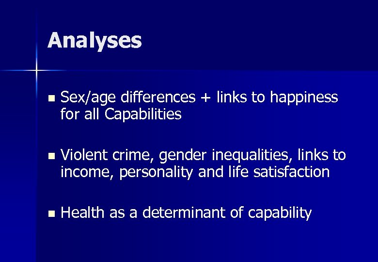 Analyses n Sex/age differences + links to happiness for all Capabilities n Violent crime,