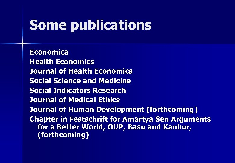 Some publications Economica Health Economics Journal of Health Economics Social Science and Medicine Social