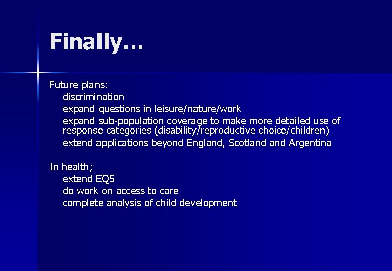 Finally… Future plans: discrimination expand questions in leisure/nature/work expand sub-population coverage to make more