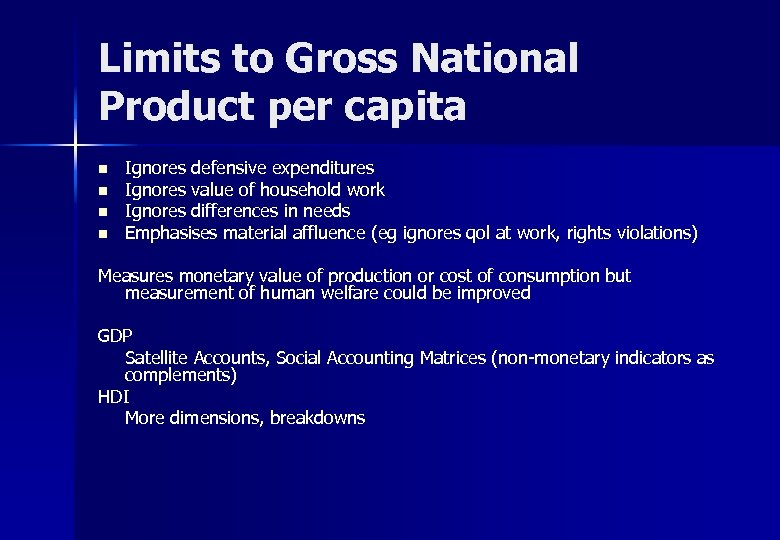 Limits to Gross National Product per capita n n Ignores defensive expenditures Ignores value