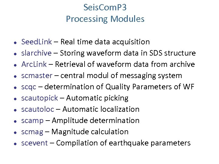 Seis. Com. P 3 Processing Modules Seed. Link – Real time data acquisition slarchive
