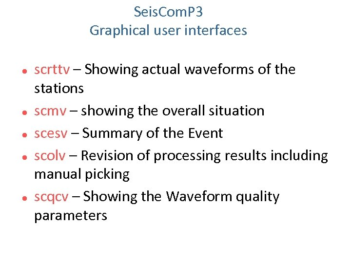 Seis. Com. P 3 Graphical user interfaces scrttv – Showing actual waveforms of the