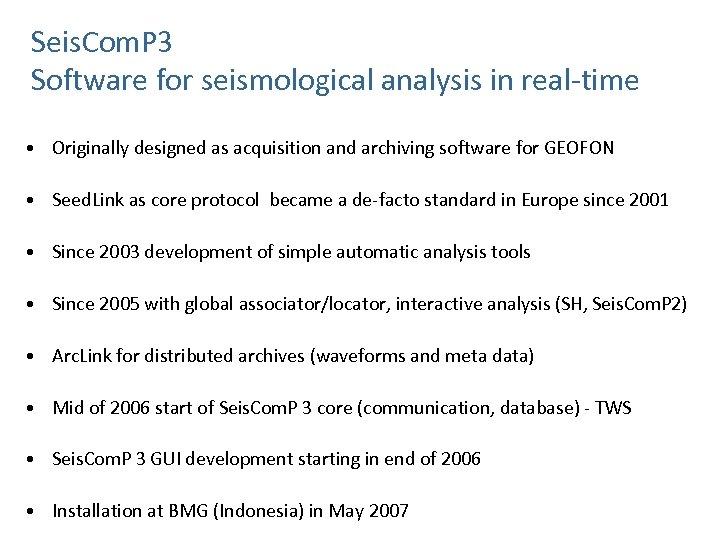Seis. Com. P 3 Software for seismological analysis in real-time • Originally designed as
