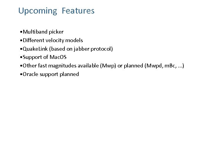 Upcoming Features • Multiband picker • Different velocity models • Quake. Link (based on