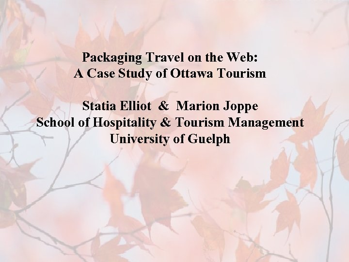 Packaging Travel on the Web: A Case Study of Ottawa Tourism Statia Elliot &