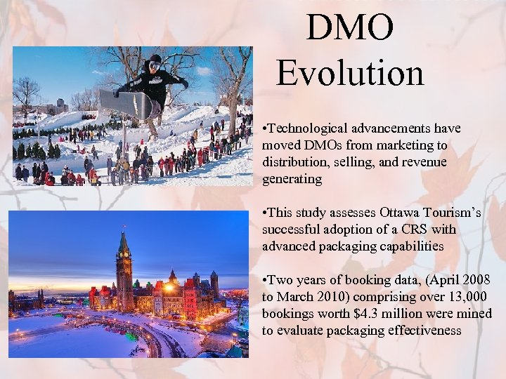 DMO Evolution • Technological advancements have moved DMOs from marketing to distribution, selling, and