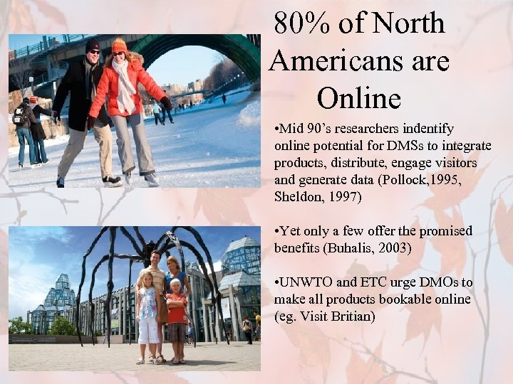 80% of North Americans are Online • Mid 90's researchers indentify online potential for