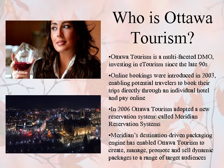 Who is Ottawa Tourism? • Ottawa Tourism is a multi-faceted DMO, investing in e.