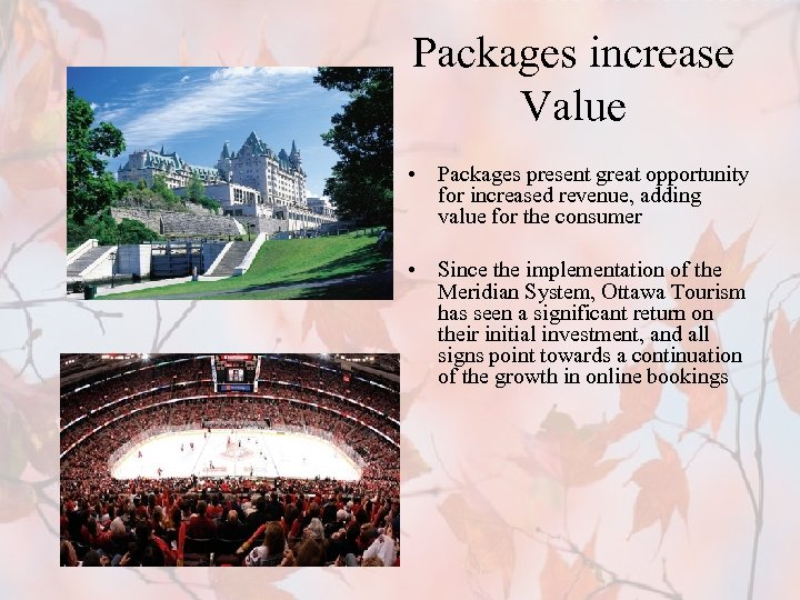Packages increase Value • Packages present great opportunity for increased revenue, adding value for