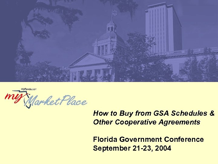 How to Buy from GSA Schedules & Other Cooperative Agreements Florida Government Conference September