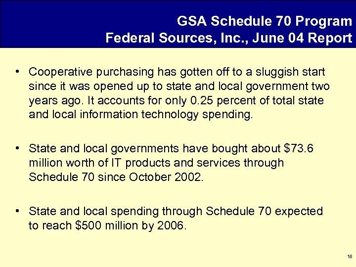 GSA Schedule 70 Program Federal Sources, Inc. , June 04 Report • Cooperative purchasing